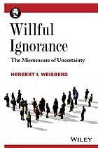 Willful Ignorance.