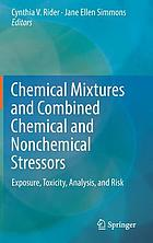 Chemical mixtures and combined chemical and nonchemical stressors : exposure, toxicity, analysis, and risk