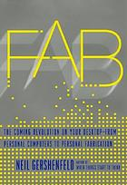 Fab : the coming revolution on your desktop--from personal computers to personal fabrication