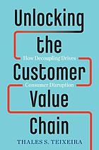 Unlocking the customer value chain : how decoupling drives consumer disruption