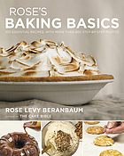 Rose's baking basics : 100 essential recipes, with more 300 step-by-step photos