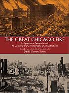 The Great Chicago fire : in eyewitness accounts and 70 contemporary photographs and illustrations