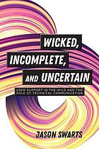 Wicked, incomplete, and uncertain : user support in the wild and the role of technical communication