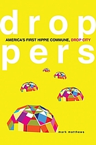 Droppers : America's first hippie commune, Drop City