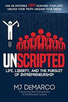 Unscripted : life, liberty, and the pursuit of entrepreneurship