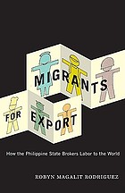 Migrants for export : how the Philippine state brokers labor to the world