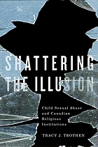 Shattering the illusion : child sexual abuse and Canadian religious institutions