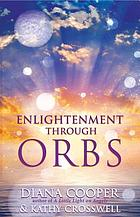 Enlightenment through orbs : the awesome truth revealed