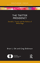 The Twitter presidency : Donald J. Trump and the politics of white rage