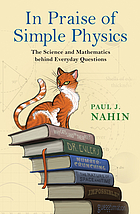 In praise of simple physics : the science and mathematics behind everyday questions
