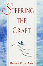 Steering the craft : exercises and discussions on story writing for the lone navigator or the mutinous crew