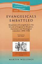 Evangelicals embattled : responses of evangelicals in the Church of England to ritualism, Darwinism, and theological liberalism 1890-1930