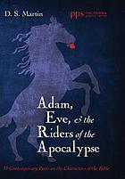 Adam, Eve, and the Riders of the Apocalypse : 39 contemporary poets on the characters of the Bible