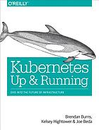 Kubernetes : up and running: dive into the future of infrastructure