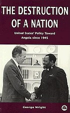 The destruction of a nation : United States policy towards Angola since 1945