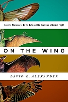 On the wing : insects, pterosaurs, birds, bats and the evolution of animal flight