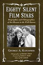 Eighty silent film stars : biographies and filmographies of the obscure to the well known