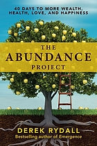 The abundance project : 40 days to more wealth, health, love, and happiness