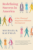 Redefining Success in America : a New Theory of Happiness and Human Development.