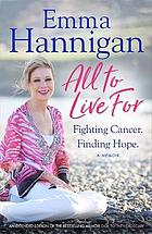 All to live for : fighting cancer : finding hope