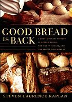 Good bread is back : a contemporary history of French bread, the way it is made, and the people who make it