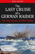 The Last Cruise of a German Raider : the Destruction of SMS Emden.