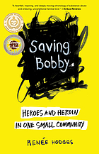 Saving Bobby : Heroes and Heroin in One Small Community