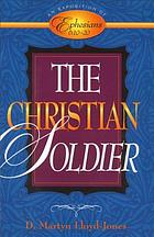 The Christian soldier : an exposition of Ephesians 6:10-20