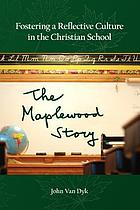 Fostering a reflective culture in the Christian school : the Maplewood story