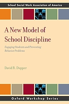 A new model of school discipline : engaging students and preventing behavior problems