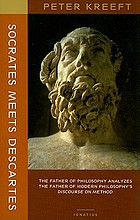 Socrates meets Descartes : the father of philosophy analyzes the father of modern philosophy's Discourse on method