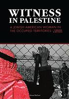 Witness in Palestine : a Jewish American woman in the occupied territories