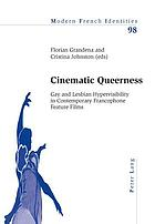 Cinematic queerness : gay and lesbian hypervisibility in contemporary Francophone feature films