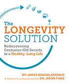 The longevity solution : rediscovering centuries-old secrets to a healthy, long life
