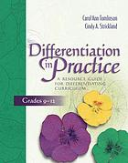 Differentiation in practice : a resource guide for differentiating curriculum, grades 9-12