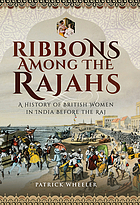 Ribbons among the Rajahs : a history of British women in India before the Raj