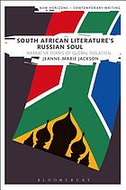 South African literature's Russian soul : narrative forms of global isolation
