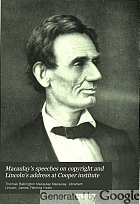 Macaulay's speeches on copyright and Lincoln's address at Cooper Institute : with other addresses and letters