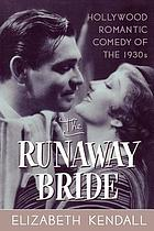 The runaway bride : Hollywood romantic comedy of the 1930's