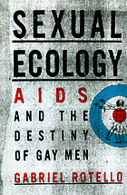 Sexual ecology : AIDS and the destiny of gay men