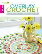 Overlay crochet : 10 projects add dimension and style to your home