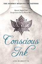 Conscious Ink : Mystical, Magical, and Transformative Art You Dare to Wear.