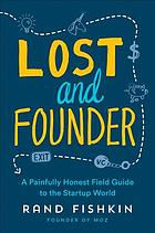 Lost and founder : a painfully honest field guide to the startup world