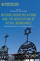 Interreligious relations and the negotiation of ritual boundaries : explorations of interrituality / Marianne Moyaert, editor