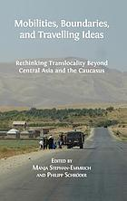 Mobilities, Boundaries, and Travelling Ideas : Rethinking Translocality Beyond Central Asia and the Caucasus