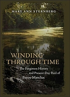 Winding through time : the forgotten history and present-day peril of Bayou Manchac