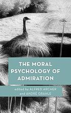 The moral psychology of admiration