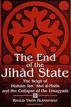 The end of the jihâd state : the reign of Hishām ibn ʻAbd al-Malik and the collapse of the Umayyads
