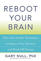 Reboot your brain : a natural approach to fighting memory loss, dementia, alzheimer's, brain aging, and more