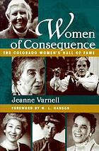 Women of consequence : the Colorado Women's Hall of Fame
